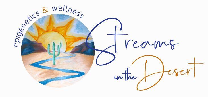 Streams in the Desert Epigenetics & Wellness, LLC.
